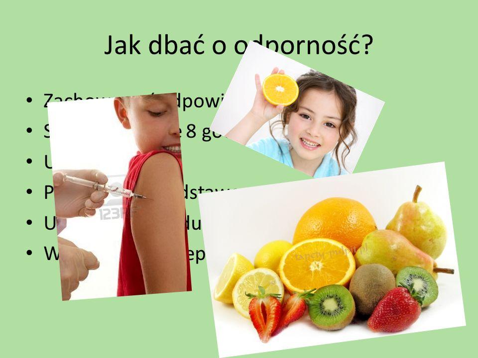 Jak dbać o odporność? Zachowywać odpowiednią dietę Spać codziennie 8 godzin Uprawiać sport Przestrzegać podstawowe zasady higieny Unikać miejsc z dużą