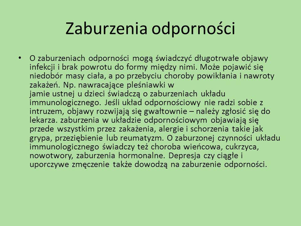 Zaburzenia odporności O zaburzeniach odporności mogą świadczyć długotrwałe objawy infekcji i brak powrotu do formy między nimi. Może pojawić się niedo