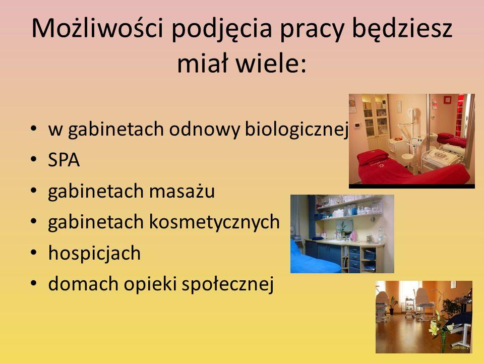 Możliwości podjęcia pracy będziesz miał wiele: w gabinetach odnowy biologicznej SPA gabinetach masażu gabinetach kosmetycznych hospicjach domach opieki społecznej