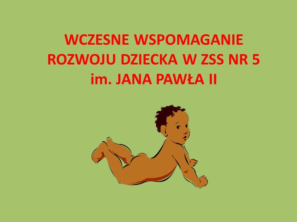WCZESNE WSPOMAGANIE ROZWOJU DZIECKA W ZSS NR 5 im. JANA PAWŁA II