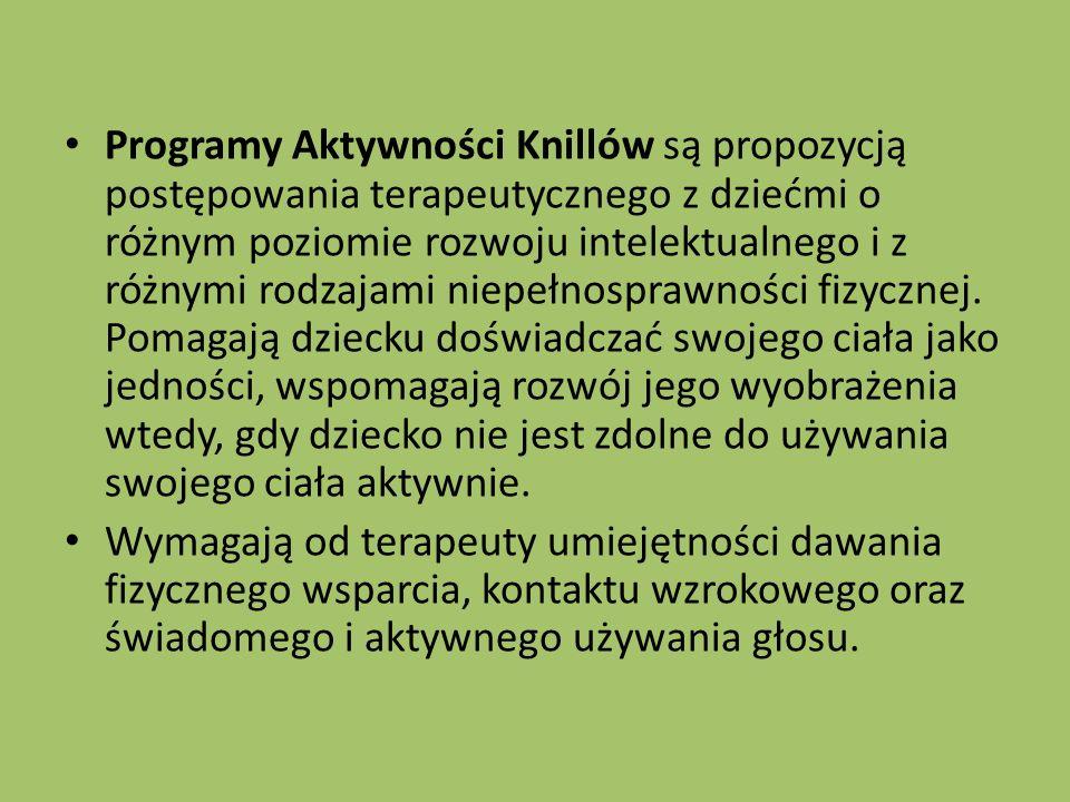 Programy Aktywności Knillów są propozycją postępowania terapeutycznego z dziećmi o różnym poziomie rozwoju intelektualnego i z różnymi rodzajami niepełnosprawności fizycznej.