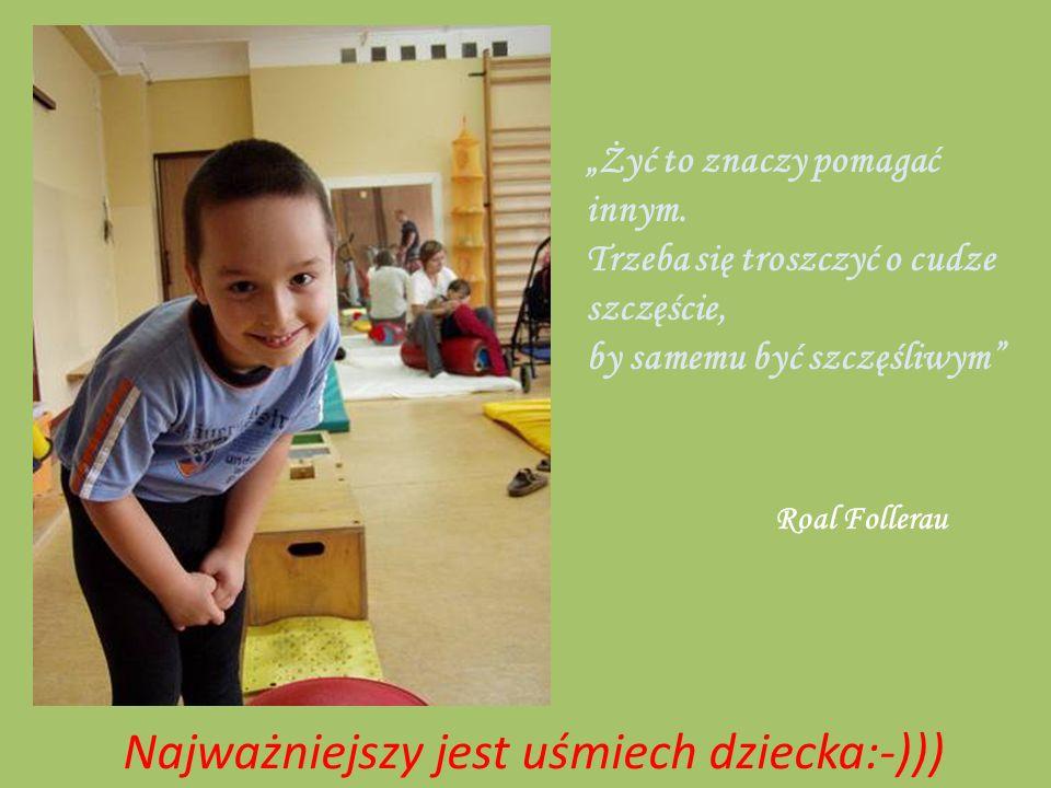 Najważniejszy jest uśmiech dziecka:-))) Żyć to znaczy pomagać innym.