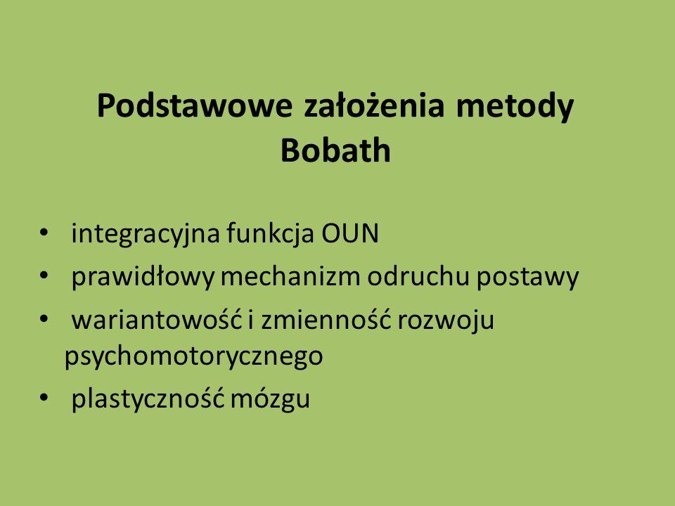 Podstawowe założenia metody Bobath integracyjna funkcja OUN prawidłowy mechanizm odruchu postawy wariantowość i zmienność rozwoju psychomotorycznego plastyczność mózgu