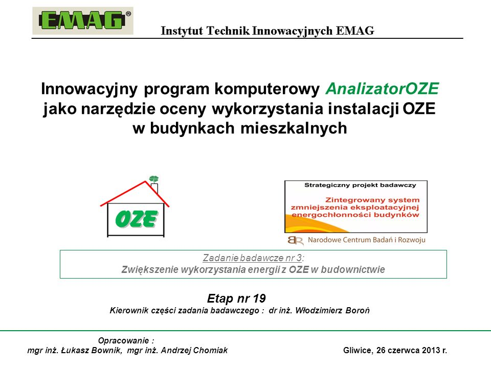 Innowacyjny program komputerowy AnalizatorOZE jako narzędzie oceny wykorzystania instalacji OZE w budynkach mieszkalnych Gliwice, 26 czerwca 2013 r. Z