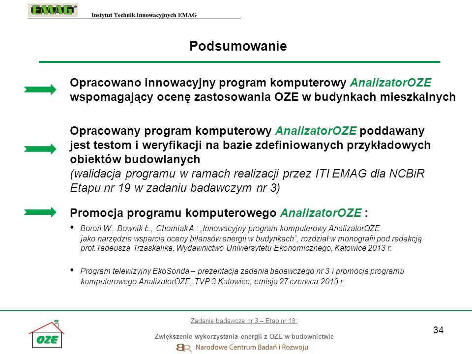 34 Podsumowanie Opracowano innowacyjny program komputerowy AnalizatorOZE wspomagający ocenę zastosowania OZE w budynkach mieszkalnych Opracowany progr