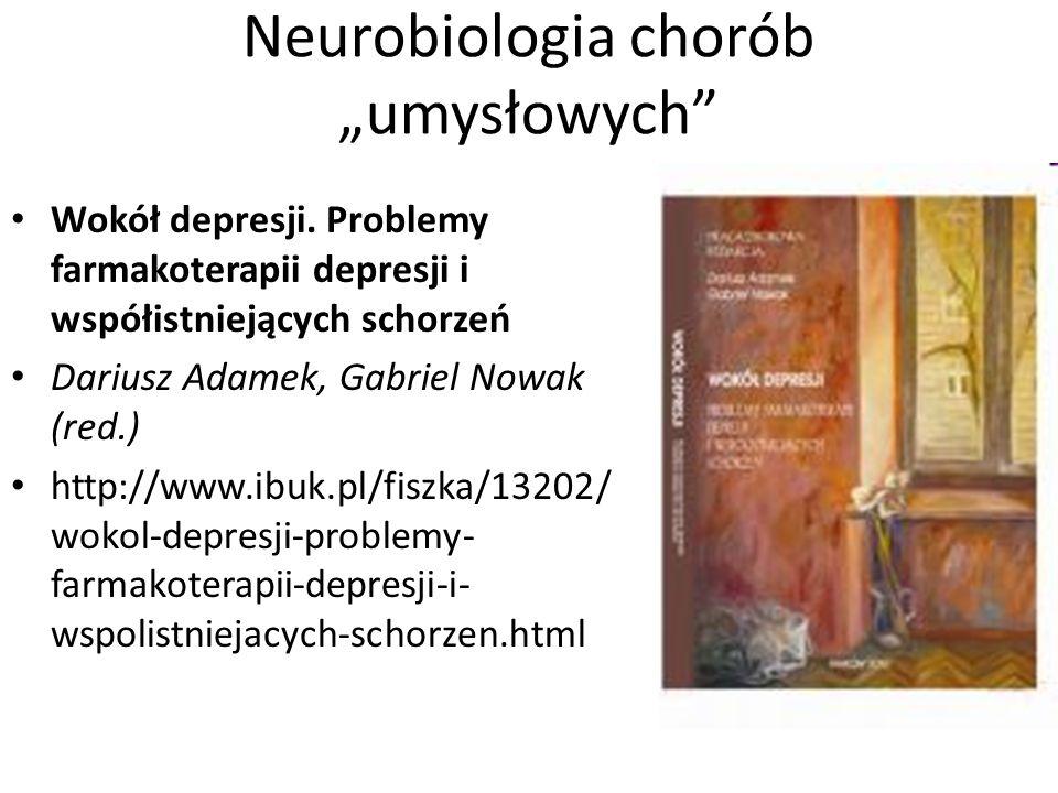 Neurobiologia chorób umysłowych Wokół depresji. Problemy farmakoterapii depresji i współistniejących schorzeń Dariusz Adamek, Gabriel Nowak (red.) htt