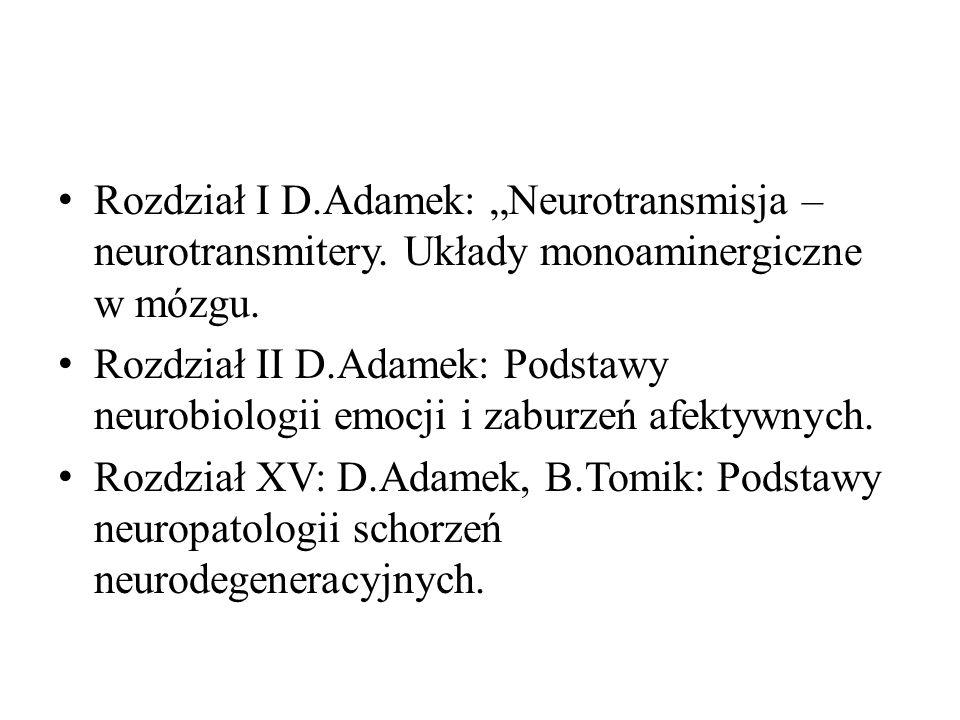 Rozdział I D.Adamek: Neurotransmisja – neurotransmitery. Układy monoaminergiczne w mózgu. Rozdział II D.Adamek: Podstawy neurobiologii emocji i zaburz