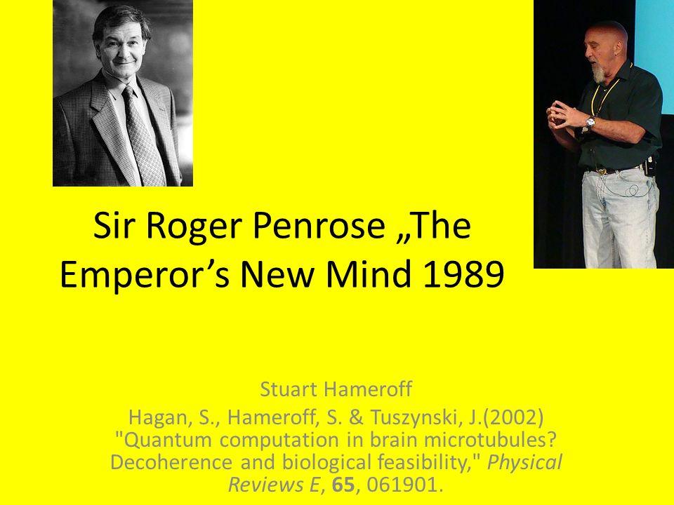 Sir Roger Penrose The Emperors New Mind 1989 Stuart Hameroff Hagan, S., Hameroff, S. & Tuszynski, J.(2002)