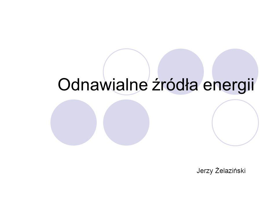 Odnawialne źródła energii Jerzy Żelaziński