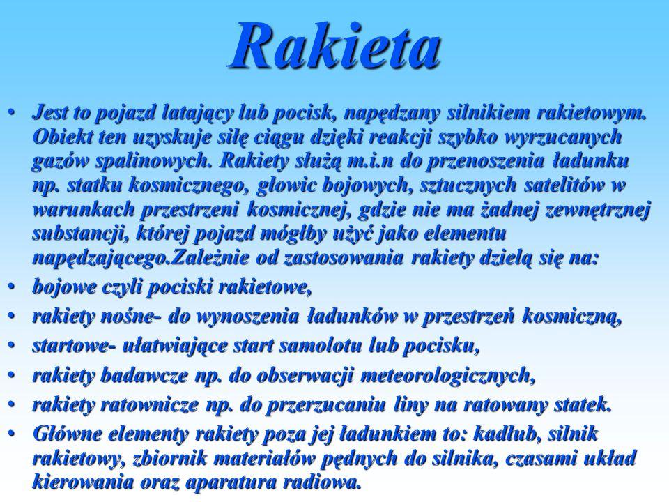Rakieta Jest to pojazd latający lub pocisk, napędzany silnikiem rakietowym.