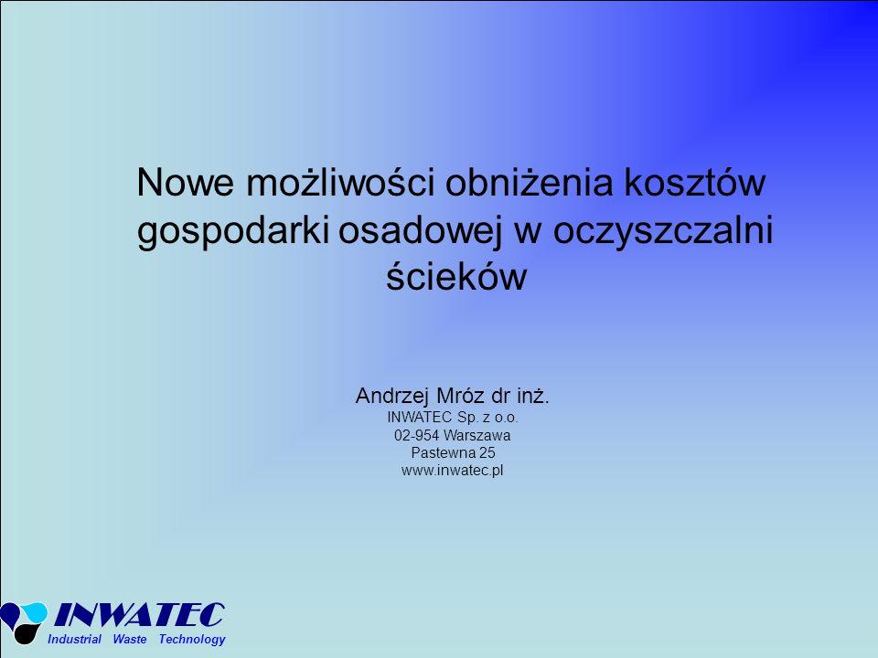 INWATEC Industrial Waste Technology Andrzej Mróz dr inż. INWATEC Sp. z o.o. 02-954 Warszawa Pastewna 25 www.inwatec.pl Nowe możliwości obniżenia koszt