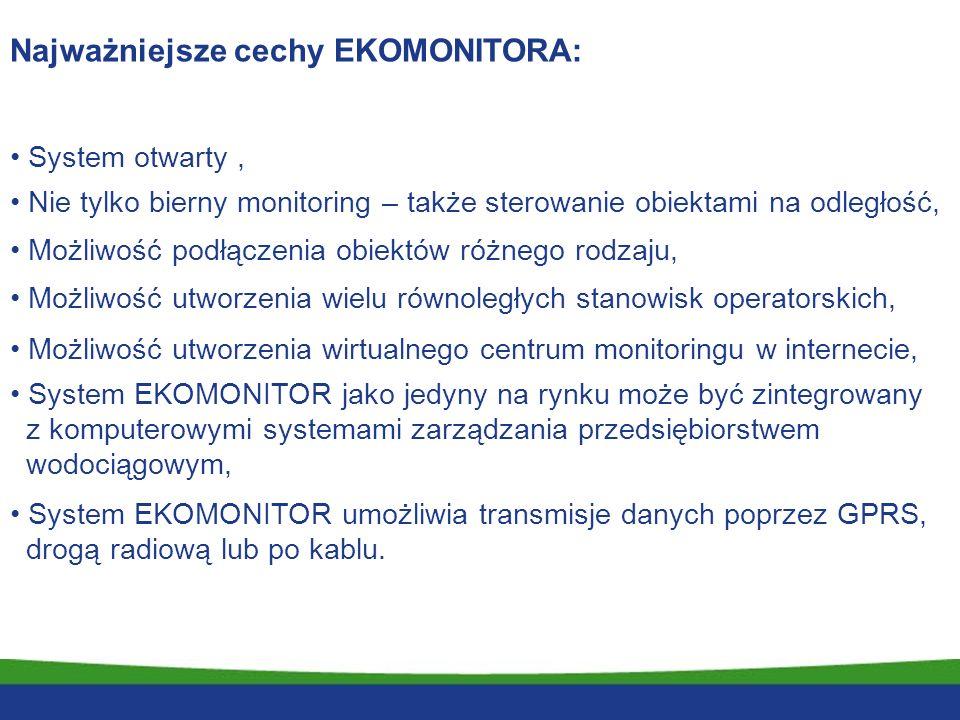 Najważniejsze cechy EKOMONITORA: System otwarty, Nie tylko bierny monitoring – także sterowanie obiektami na odległość, Możliwość podłączenia obiektów różnego rodzaju, Możliwość utworzenia wielu równoległych stanowisk operatorskich, Możliwość utworzenia wirtualnego centrum monitoringu w internecie, System EKOMONITOR jako jedyny na rynku może być zintegrowany z komputerowymi systemami zarządzania przedsiębiorstwem wodociągowym, System EKOMONITOR umożliwia transmisje danych poprzez GPRS, drogą radiową lub po kablu.