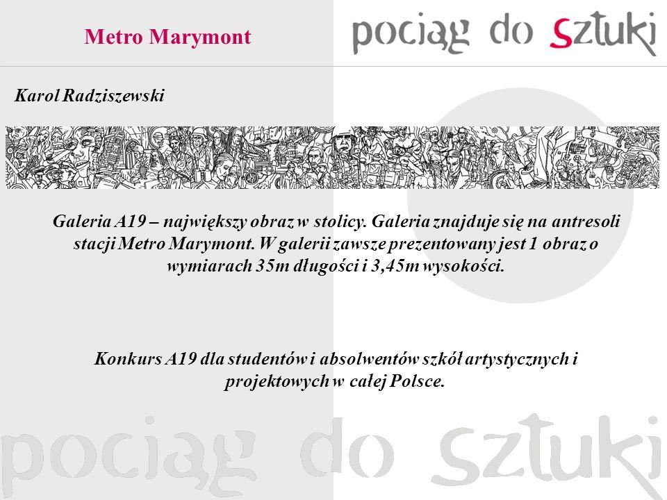 Metro Marymont Karol Radziszewski Konkurs A19 dla studentów i absolwentów szkół artystycznych i projektowych w całej Polsce. Galeria A19 – największy