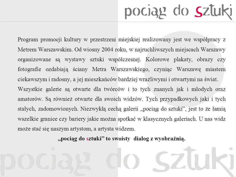 Program promocji kultury w przestrzeni miejskiej realizowany jest we współpracy z Metrem Warszawskim. Od wiosny 2004 roku, w najruchliwszych miejscach