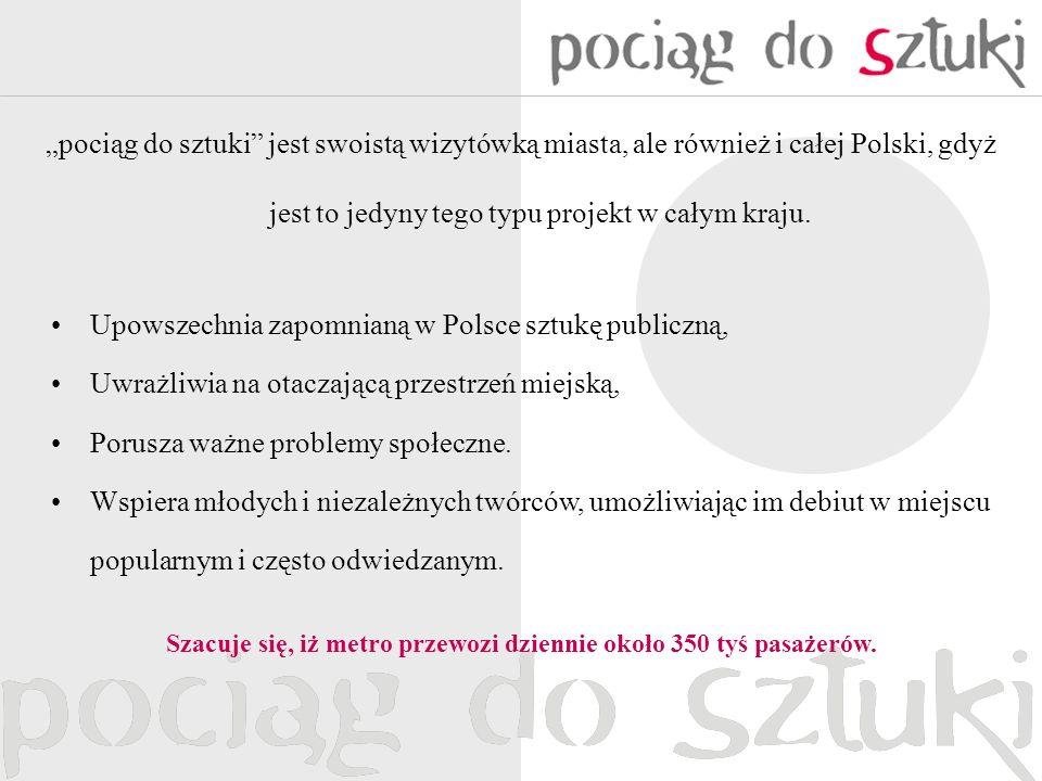 pociąg do sztuki jest swoistą wizytówką miasta, ale również i całej Polski, gdyż jest to jedyny tego typu projekt w całym kraju. Upowszechnia zapomnia
