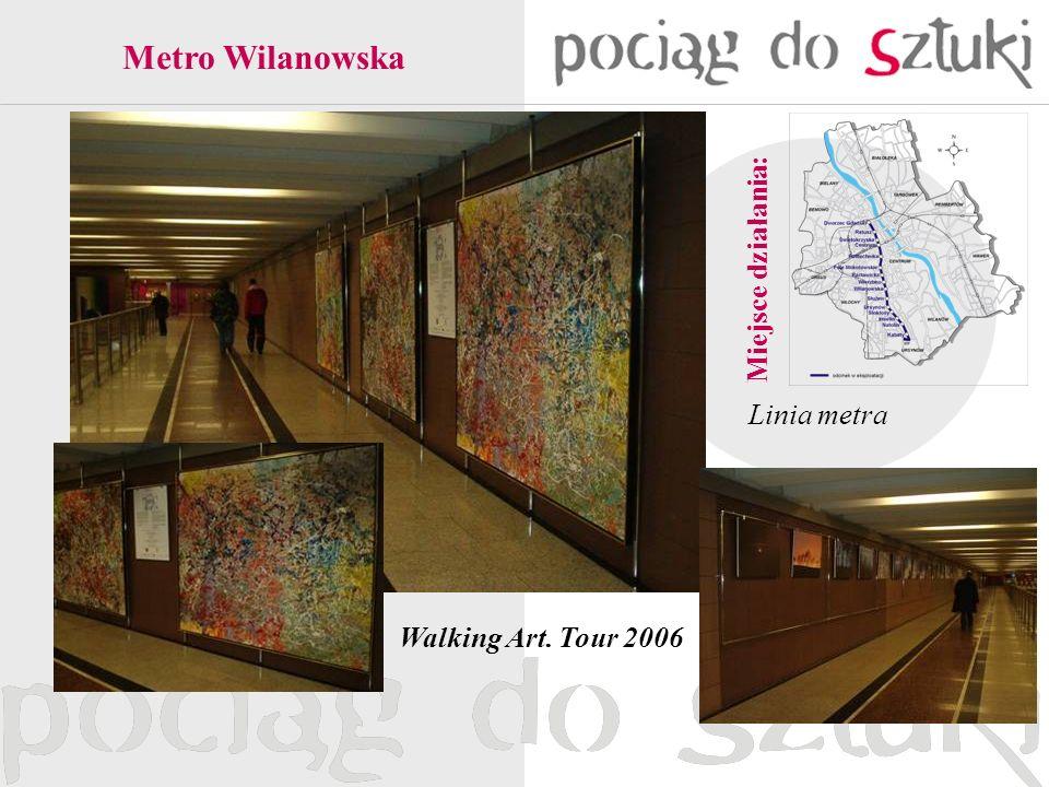 Linia metra Miejsce działania: Metro Wilanowska Walking Art. Tour 2006