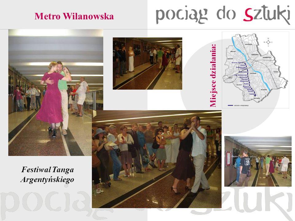 Festiwal Tanga Argentyńskiego Miejsce działania: Metro Wilanowska