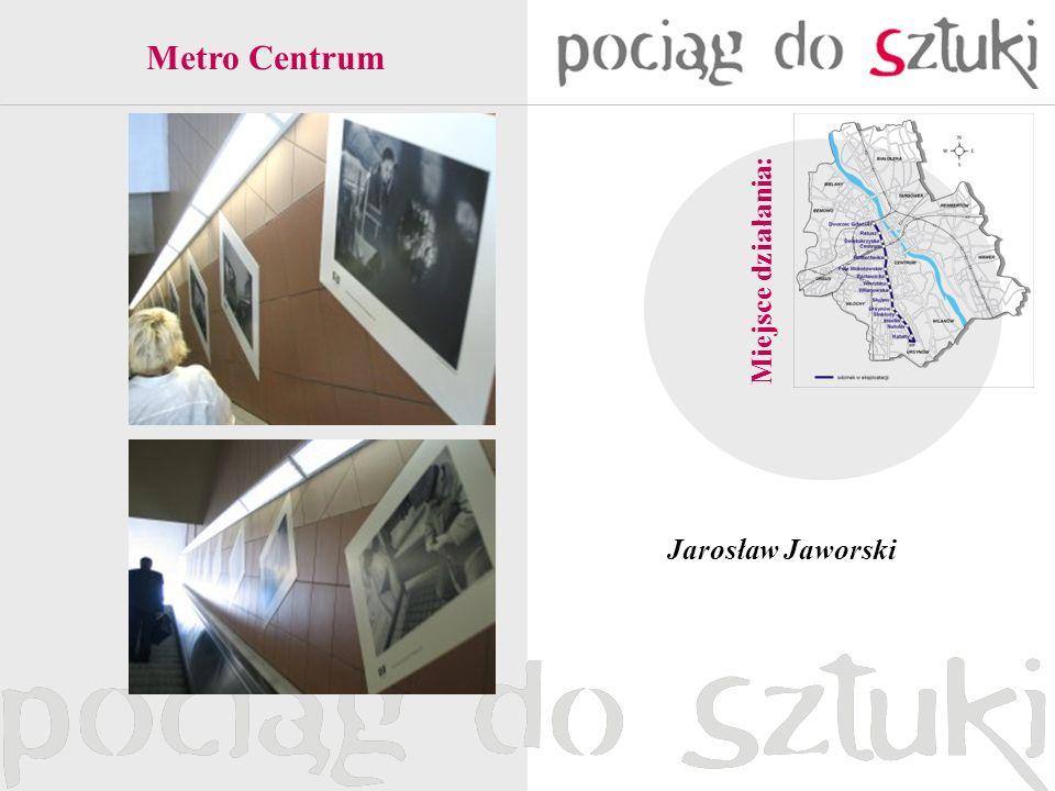 Miejsce działania: Metro Centrum Jarosław Jaworski