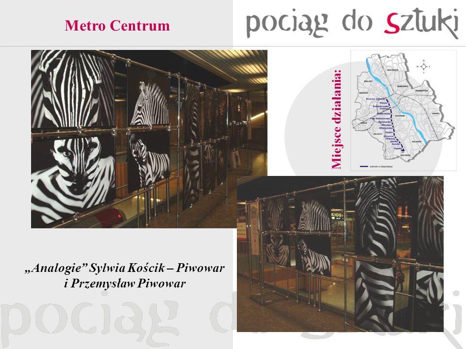 Miejsce działania: Metro Centrum Analogie Sylwia Kościk – Piwowar i Przemysław Piwowar