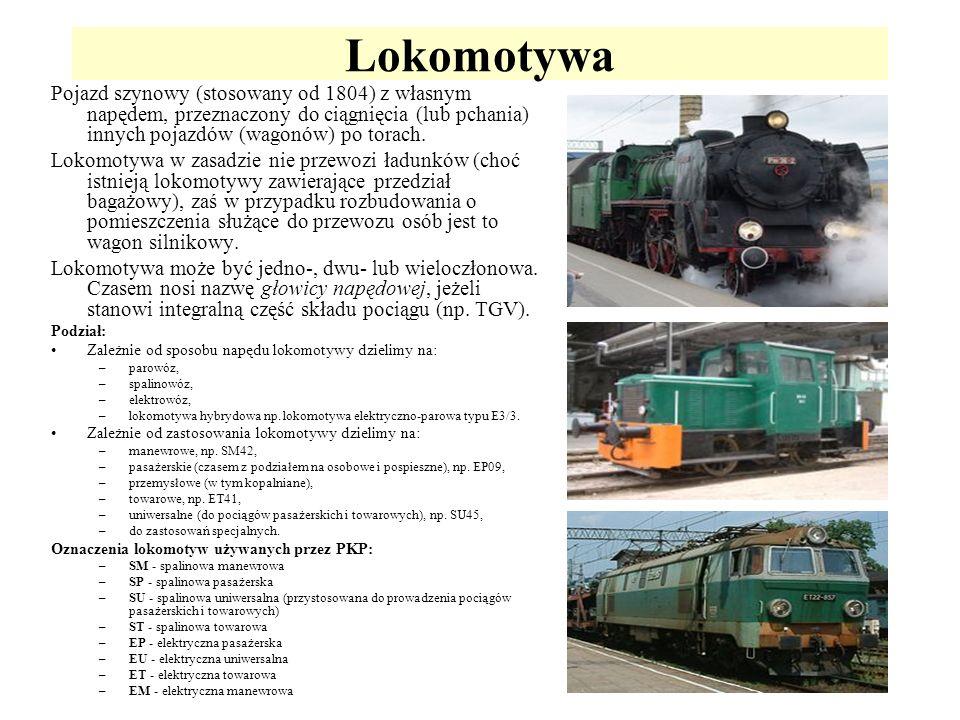 Lokomotywa Pojazd szynowy (stosowany od 1804) z własnym napędem, przeznaczony do ciągnięcia (lub pchania) innych pojazdów (wagonów) po torach. Lokomot