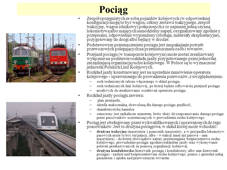 Rodzaje pociągów pasażerskie wg zasięgu: –pociąg podmiejski –pociąg osobowy –pociąg pospieszny –pociąg ekspresowy –pociąg Intercity –pociąg Eurocity pasażerskie wg specyfiki: –pociąg hotelowy –pociąg kolonijny towarowe wg specyfiki: –pociąg towarowy –pociąg inter(bi)modalny –pociąg pocztowy itp..