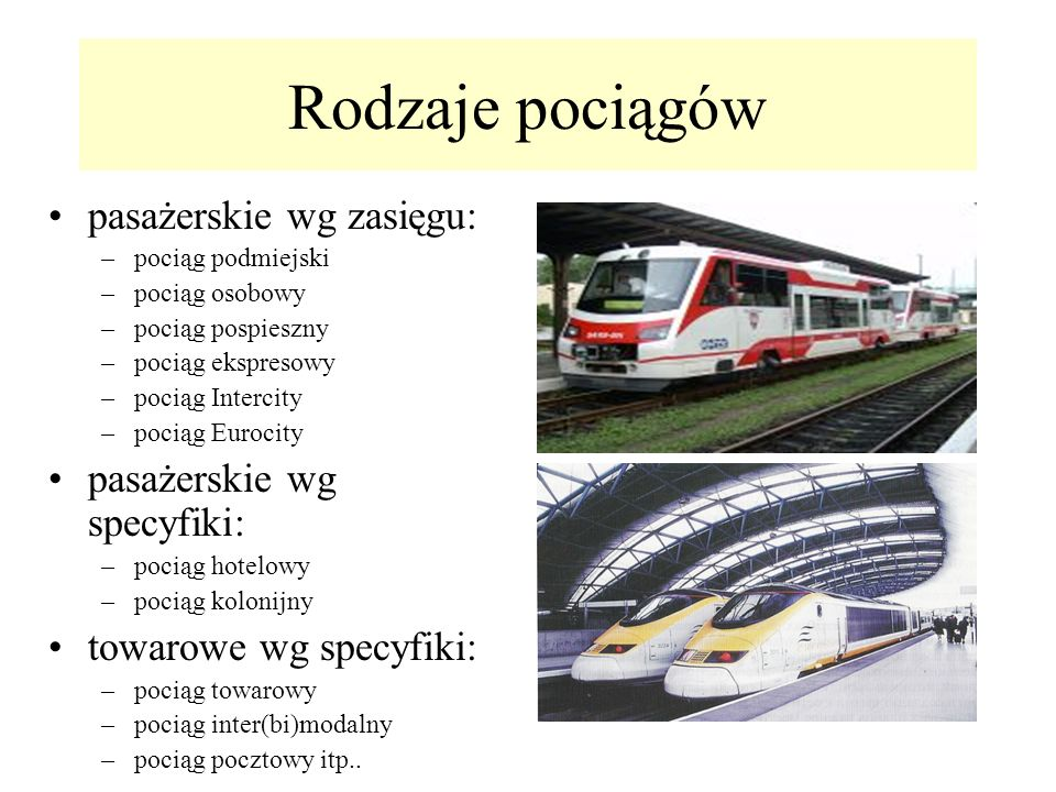 Rodzaje pociągów pasażerskie wg zasięgu: –pociąg podmiejski –pociąg osobowy –pociąg pospieszny –pociąg ekspresowy –pociąg Intercity –pociąg Eurocity p