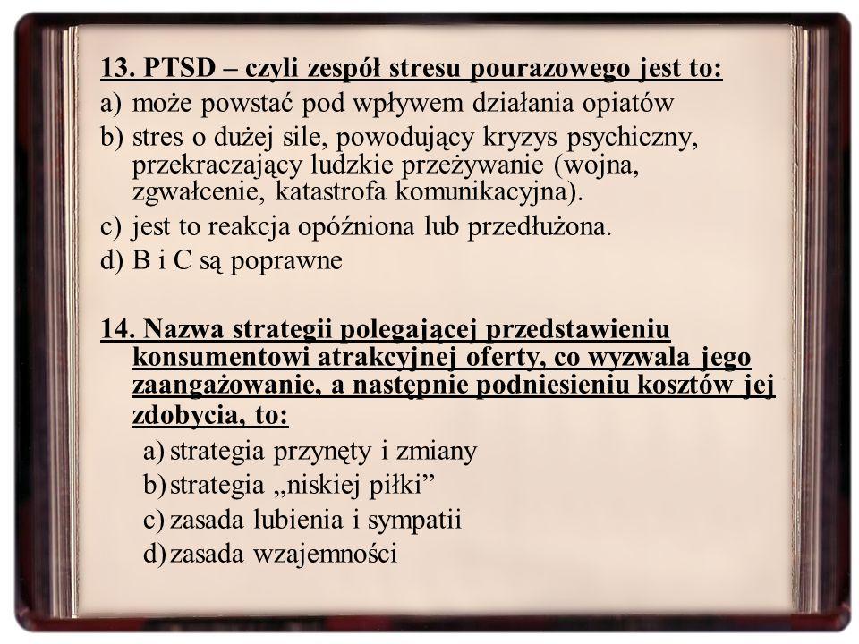 13. PTSD – czyli zespół stresu pourazowego jest to: a)może powstać pod wpływem działania opiatów b)stres o dużej sile, powodujący kryzys psychiczny, p