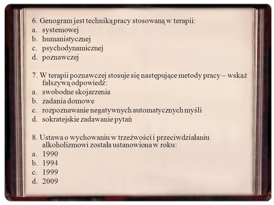 6. Genogram jest techniką pracy stosowaną w terapii: a.systemowej b.humanistycznej c.psychodynamicznej d.poznawczej 7. W terapii poznawczej stosuje si