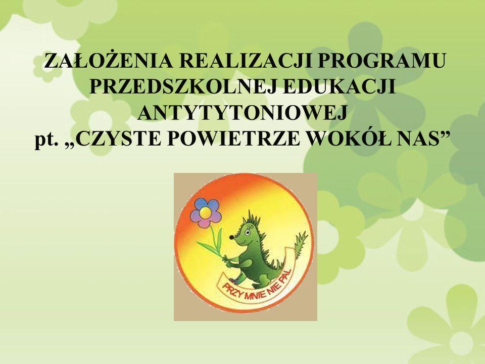 CZYSTE POWIETRZE WOKÓŁ NAS Program przedszkolnej edukacji antytytoniowej Nadzorowanie i monitorowanie przebiegu programu w terenie Wykonawcy: PSSE Termin realizacji: październik 2013- czerwiec 2014