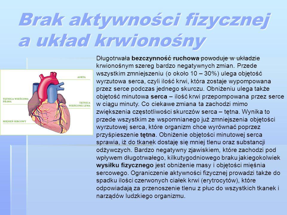 Brak aktywności fizycznej a układ krwionośny Długotrwała bezczynność ruchowa powoduje w układzie krwionośnym szereg bardzo negatywnych zmian. Przede w