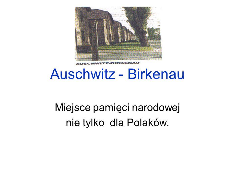 Auschwitz - Birkenau Miejsce pamięci narodowej nie tylko dla Polaków.