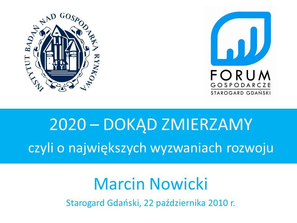 2020 – DOKĄD ZMIERZAMY czyli o największych wyzwaniach rozwoju Marcin Nowicki Starogard Gdański, 22 października 2010 r.