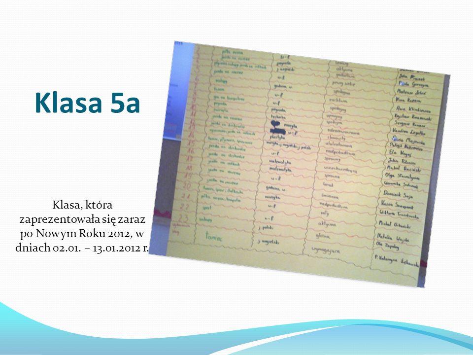 Klasa 5a Klasa, która zaprezentowała się zaraz po Nowym Roku 2012, w dniach 02.01. – 13.01.2012 r.