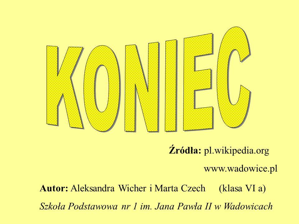 Autor: Aleksandra Wicher i Marta Czech(klasa VI a) Szkoła Podstawowa nr 1 im. Jana Pawła II w Wadowicach Źródła: pl.wikipedia.org www.wadowice.pl