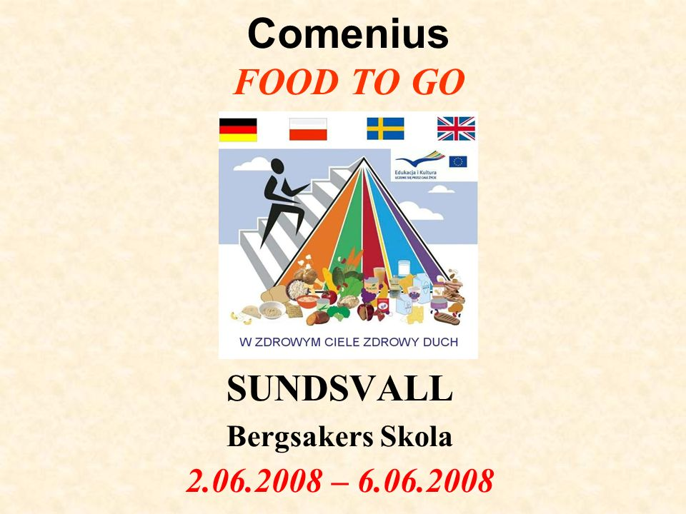 Comenius FOOD TO GO SUNDSVALL Bergsakers Skola 2.06.2008 – 6.06.2008