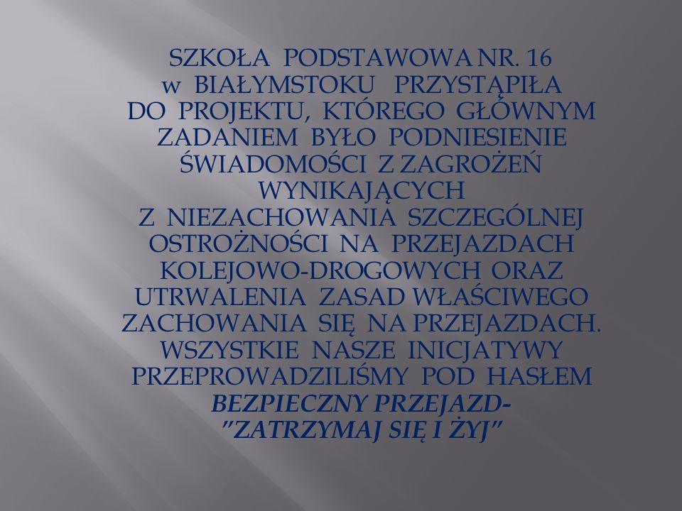 SZKOŁA PODSTAWOWA NR. 16 w BIAŁYMSTOKU PRZYSTĄPIŁA DO PROJEKTU, KTÓREGO GŁÓWNYM ZADANIEM BYŁO PODNIESIENIE ŚWIADOMOŚCI Z ZAGROŻEŃ WYNIKAJĄCYCH Z NIEZA