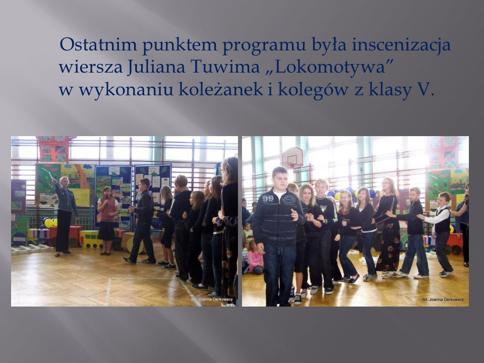 Ostatnim punktem programu była inscenizacja wiersza Juliana Tuwima Lokomotywa w wykonaniu koleżanek i kolegów z klasy V.