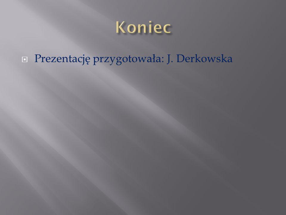 Prezentację przygotowała: J. Derkowska