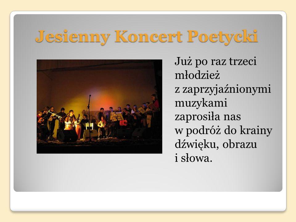 Jesienny Koncert Poetycki Już po raz trzeci młodzież z zaprzyjaźnionymi muzykami zaprosiła nas w podróż do krainy dźwięku, obrazu i słowa.