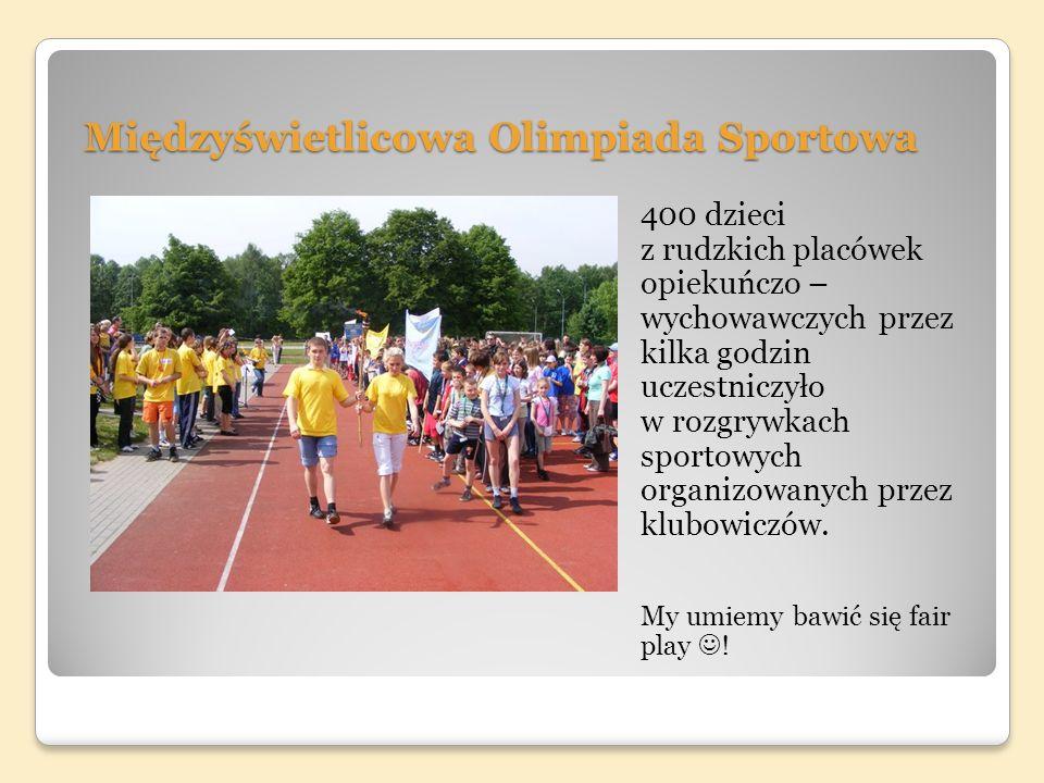 Międzyświetlicowa Olimpiada Sportowa 400 dzieci z rudzkich placówek opiekuńczo – wychowawczych przez kilka godzin uczestniczyło w rozgrywkach sportowych organizowanych przez klubowiczów.
