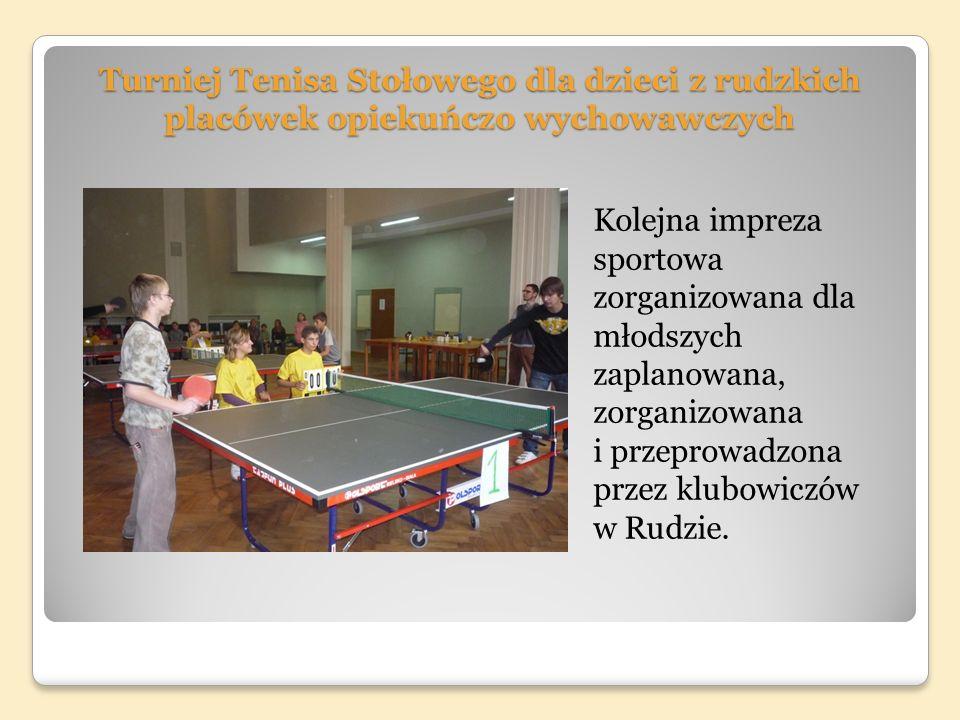 Turniej Tenisa Stołowego dla dzieci z rudzkich placówek opiekuńczo wychowawczych Kolejna impreza sportowa zorganizowana dla młodszych zaplanowana, zorganizowana i przeprowadzona przez klubowiczów w Rudzie.