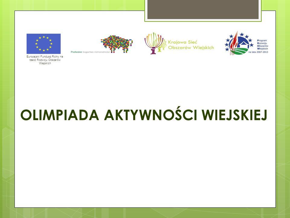 OLIMPIADA AKTYWNOŚCI WIEJSKIEJ Europejski Fundusz Rolny na rzecz Rozwoju Obszarów Wiejskich