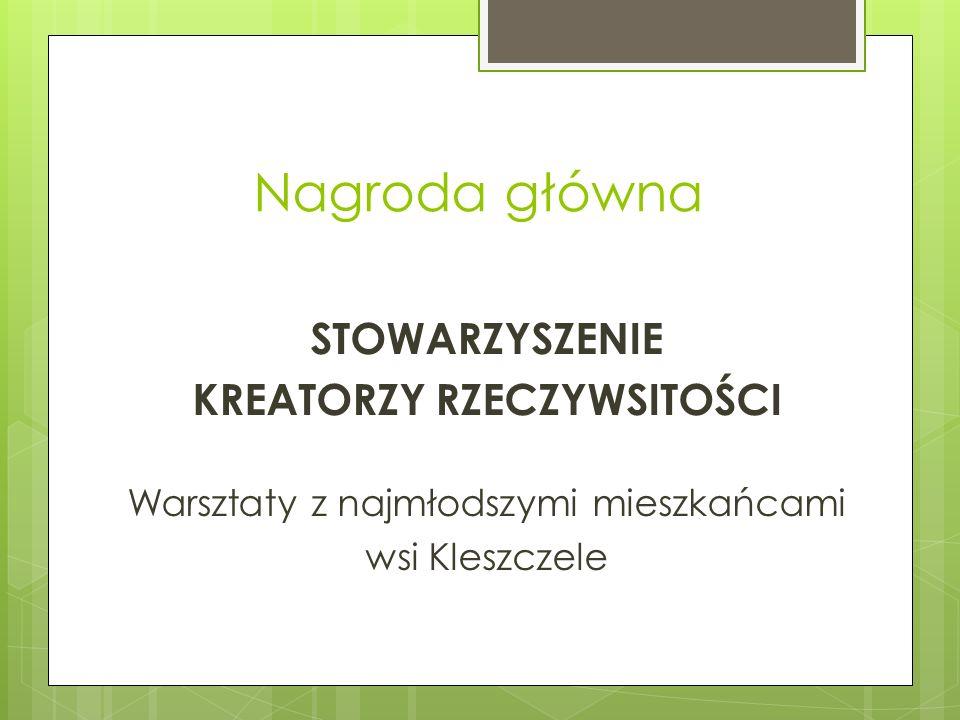 Nagroda główna STOWARZYSZENIE KREATORZY RZECZYWSITOŚCI Warsztaty z najmłodszymi mieszkańcami wsi Kleszczele
