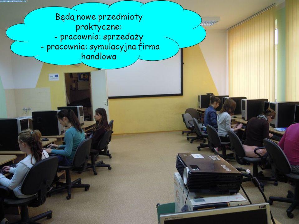 Będą nowe przedmioty praktyczne: - pracownia: sprzedaży - pracownia: symulacyjna firma handlowa