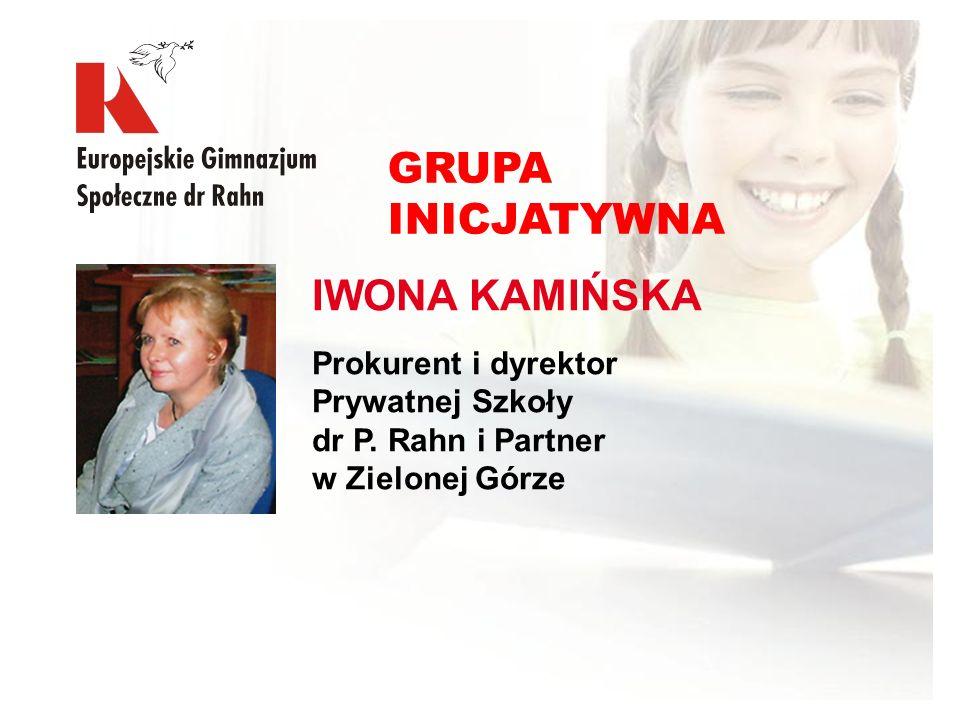 IWONA KAMIŃSKA Prokurent i dyrektor Prywatnej Szkoły dr P. Rahn i Partner w Zielonej Górze GRUPA INICJATYWNA