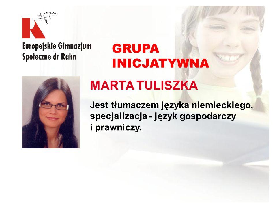 MARTA TULISZKA Jest tłumaczem języka niemieckiego, specjalizacja - język gospodarczy i prawniczy. GRUPA INICJATYWNA