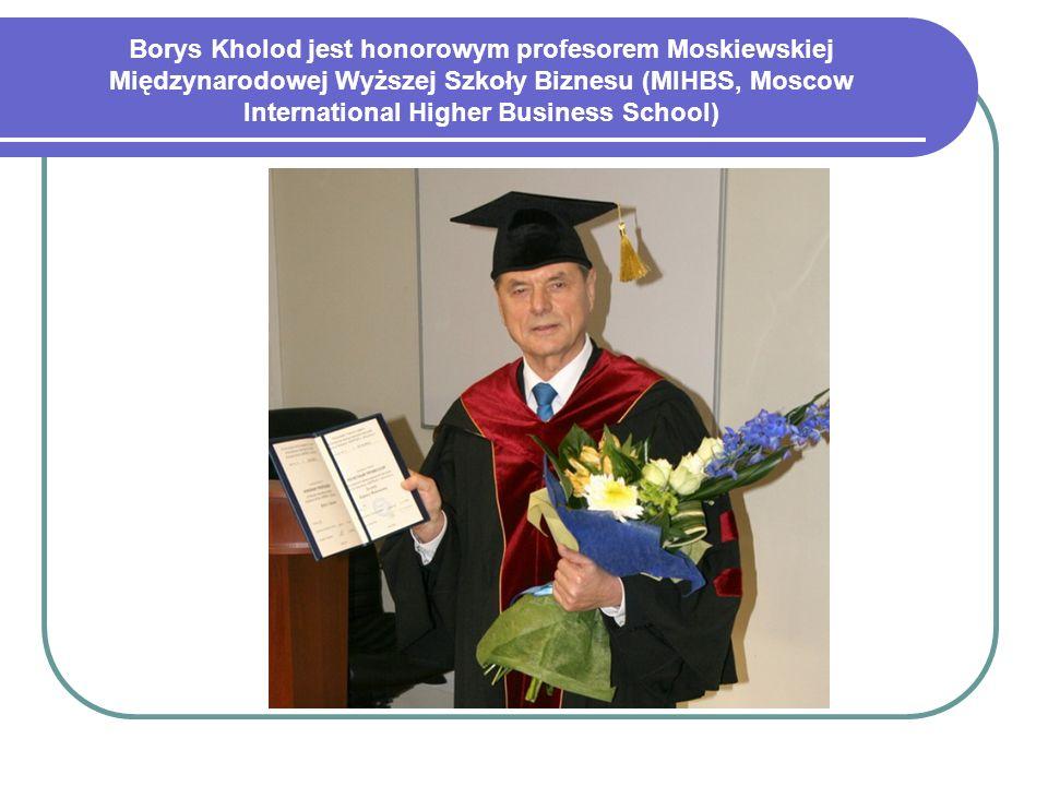 Borys Kholod jest honorowym profesorem Moskiewskiej Międzynarodowej Wyższej Szkoły Biznesu (MIHBS, Moscow International Higher Business School)