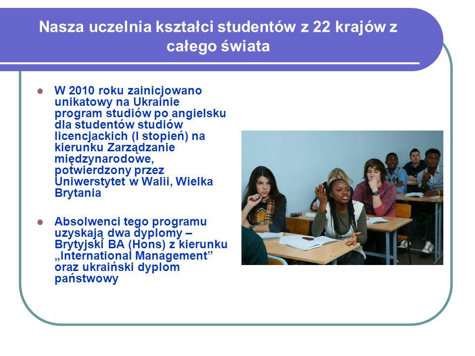 Nasza uczelnia kształci studentów z 22 krajów z całego świata W 2010 roku zainicjowano unikatowy na Ukrainie program studiów po angielsku dla studentó