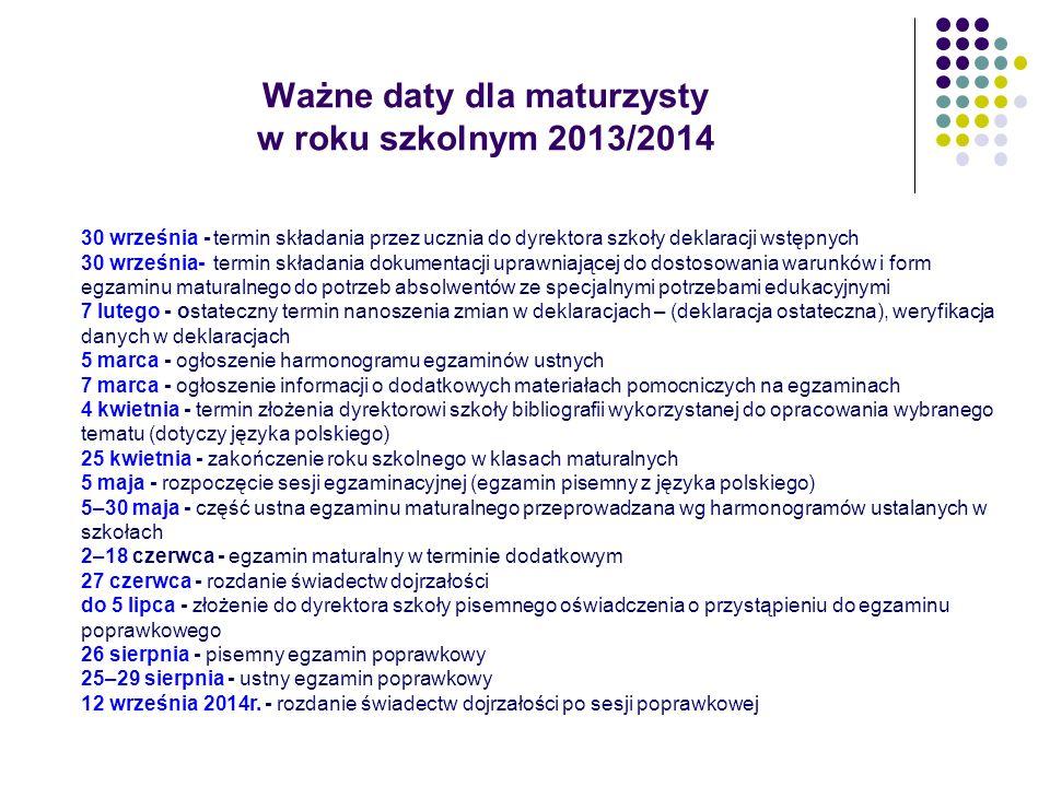 Ważne daty dla maturzysty w roku szkolnym 2013/2014 30 września - termin składania przez ucznia do dyrektora szkoły deklaracji wstępnych 30 września-