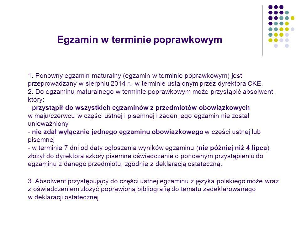 Egzamin w terminie poprawkowym 1. Ponowny egzamin maturalny (egzamin w terminie poprawkowym) jest przeprowadzany w sierpniu 2014 r., w terminie ustalo